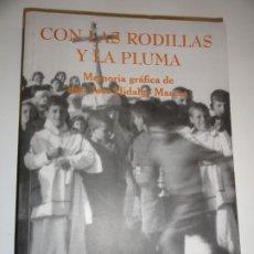 Libros de segunda mano: CON LAS RODILLAS Y LA PLUMA - MEMORIA GRÁFICA DE DON JOSÉ HIDALGO MARCOS. Lote 191695671