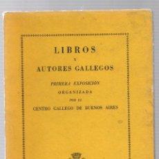 Libros de segunda mano: LIBROS Y AUTORES GALLEGOS. PRIMERA EXPOSICION ORGANIZADA POR EL CENTRO GALLEGO DE BUENOS AIRES. 1948. Lote 191885085