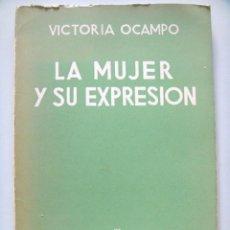 Libros de segunda mano: VICTORIA OCAMPO: LA MUJER Y SU EXPRESION PRIMERA EDICIÓN. Lote 191890436