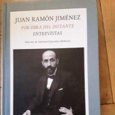 Libros de segunda mano: JUAN RAMÓN JIMÉNEZ-POR OBRA DEL INSTANTE - ENTREVISTAS - FUNDACIÓN JOSÉ MANUEL LARA. Lote 191903761