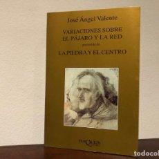 Libros de segunda mano: VARIACIONES SOBRE EL PÁJARO Y LA RED. JOSE ANGEL VALENTE TUSQUETS. EL BOSCO. MIGUEL DE MOLINOS. Lote 192195696