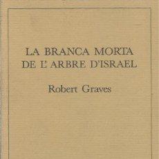 Libros de segunda mano: LA BRANCA MORTA DE L'ARBRE D'ISRAEL, ROBERT GRAVES. Lote 193256613