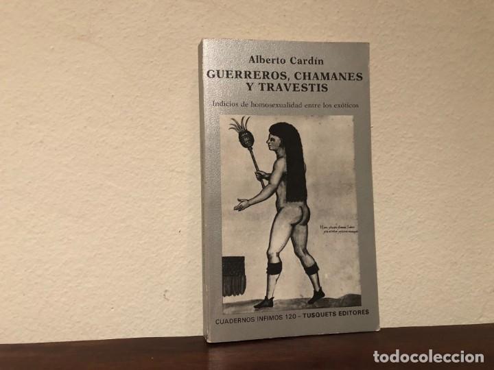 GUERREROS, CHAMANES Y TRAVESTIS. INDICIOS DE HOMOSEXUALIDAD ENTRE LOS EXÓTICOS. A. CARDÍN TUSQUETS (Libros de Segunda Mano (posteriores a 1936) - Literatura - Ensayo)