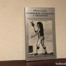 Libros de segunda mano: GUERREROS, CHAMANES Y TRAVESTIS. INDICIOS DE HOMOSEXUALIDAD ENTRE LOS EXÓTICOS. A. CARDÍN TUSQUETS. Lote 194249338