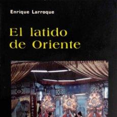 Libros de segunda mano: EL LATIDO DE ORIENTE. ENRIQUE LARROQUE. LIBRO SALA BOLSILLO.. Lote 194261027
