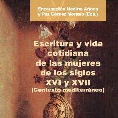 Libros de segunda mano: ESCRITURA Y VIDA COTIDIANA DE LAS MUJERES DE LOS SIGLOS XVI Y XVII (CONTEXTO MEDITERRÁNEO). - AAVV.. Lote 194324642