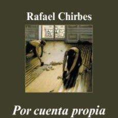 Libros de segunda mano: POR CUENTA PROPIA. LEER Y ESCRIBIR. - CHIRBES, RAFAEL.. Lote 194324891