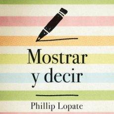 Libros de segunda mano: MOSTRAR Y DECIR. EL ARTE DE ESCRIBIR NO FICCIÓN. - LOPATE, PHILLIP.. Lote 194325312