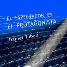 Libros de segunda mano: EL ESPECTADOR ES EL PROTAGONISTA. - TUBAU GARCÍA, DANIEL.. Lote 194325842