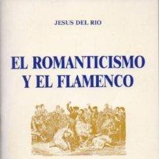 Libros de segunda mano: EL ROMANTICISMO Y EL FLAMENCO - DEL RIO, JESUS - A-FLA-0992. Lote 194331114
