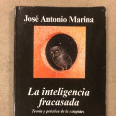 Libros de segunda mano: LA INTELIGENCIA FRACASADA. JOSÉ ANTONIO MARINA. EDITORIAL ANAGRAMA 2005.. Lote 194344510