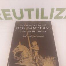 Libros de segunda mano: EL CABALLERO DE LAS DOS BANDERAS.IGNAVIO DE LOYOLA.PEDRO MIGUEL LAMET.. Lote 194498888