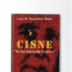 Libros de segunda mano: CISNE YO FUI ESPIA DE FRANCO LUIS M. GONZALEZ-MATA. Lote 194519667