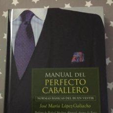 Libros de segunda mano: MANUAL DEL PERFECTO CABALLERO, NORMAS BASICAS DEL BUEN VESTIR, JOSE MARIA LOPEZ GALIACHO. Lote 194522671