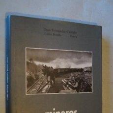 Libros de segunda mano: MINEROS. IMÁGENES, GESTOS Y VOCES. JUAN FERNANDEZ Y CARLOS PORTILLO.. Lote 194666302