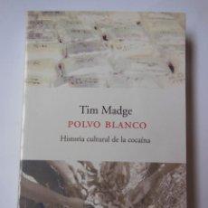 Libros de segunda mano: POLVO BLANCO. HISTORIA CULTURAL DE LA COCAÍNA. MADGE TIM. 2002. Lote 194668245