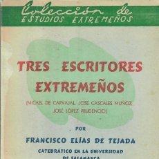 Libros de segunda mano: TRES ESCRITORES EXTREMEÑOS / FRANCISCO ELÍAS DE TEJADA. Lote 194675680