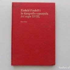 Libros de segunda mano: LIBRERIA GHOTICA. PILAR VÉLEZ. EUDALD PRADELL I LA TIPOGRAFIA ESPANYOLA DEL SEGLE XVIII.1989. . Lote 194708292