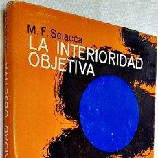 Libros de segunda mano: 1963. LA INTERIORIDAD OBJETIVA. MICHELE F. SCIACCA. ED. LUIS MIRACLE. BARCELONA. . Lote 194779836