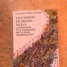 Libros de segunda mano: UN CAMINO DE MEDIO SIGLO: CARPENTIER Y LA NARRATICA DE LOS REAL MARAVILLOSO. LEONARDO PADURA FUENTES. Lote 194781581