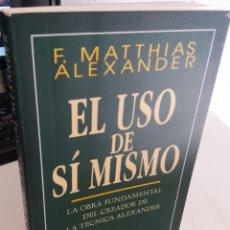 Libros de segunda mano: EL USO DE SÍ MISMO LA OBRA FUNDAMENTAL DEL CREADOR DE LA TÉCNICA ALEXANDER - MATTHIAS ALEXANDER, F.. Lote 194784626