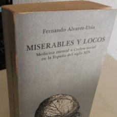 Libros de segunda mano: MISERABLES Y LOCOS MEDICINA MENTAL Y ORDEN SOCIAL EN LA ESPAÑA DEL S. XIX - ALVAREZ-URÍA, F / ESCASO. Lote 194784862