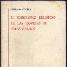 Libros de segunda mano: EL SIMBOLISMO RELIGIOSO EN LAS NOVELAS DE PEREZ GALDOS - CORREA, GUSTAVO - A-TLIT-324. Lote 194884393