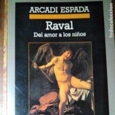 Libros de segunda mano: ARCADI ESPADA RAVAL DEL AMOR A LOS NIÑOS. Lote 194893658