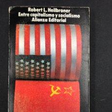 Libros de segunda mano: ENTRE CAPITALISMO Y SOCIALISMO - R.L. HEILBRONER - Nº365 ALIANZA EDITORIAL 1ª ED. 1972. Lote 194936115