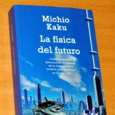 Libros de segunda mano: LA FÍSICA DEL FUTURO - MICHIO KAKU - ED. PENGUIN RANDOM HOUSE - 1ª EDICIÓN DEBOLSILLO NOV-2012.. Lote 194940931