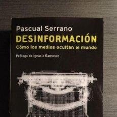 Libros de segunda mano: DESINFORMACION, COMO LOS MEDIOS OCULTAN EL MUNDO . PASCUAL SERRANO EDICIONES PENÍNSULA 2009. Lote 194972880