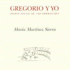 Libros de segunda mano: GREGORIO Y YO. MEDIO SIGLO DE COLABORACIÓN. - MARTÍNEZ SIERRA, MARÍA.. Lote 194994457