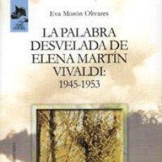 Libros de segunda mano: LA PALABRA DESVELADA DE ELENA MARTIN VIVALDI: 1945-1953. - MORÓN OLIVARES, E.. Lote 194994483