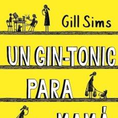 Libros de segunda mano: UN GIN-TONIC PARA MAMÁ DIARIO DE UNA MADRE DESBORDADA. Lote 195044798