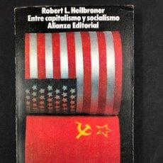 Libros de segunda mano: ENTRE CAPITALISMO Y SOCIALISMO - R.L. HEILBRONER - Nº365 ALIANZA EDITORIAL 1ª ED. 1972. Lote 195081105