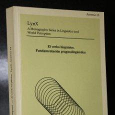 Libros de segunda mano: EL VERBO HISPÁNICO. FUNDAMENTACIÓN PRAGMALINGÜÍSTICA. LYNX. ANNEXA 13.. Lote 195081683
