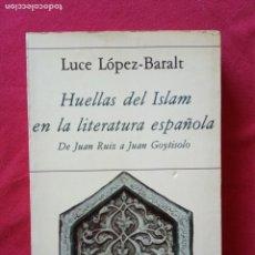 Libros de segunda mano: HUELLAS DEL ISLAM EN LA LITERATURA ESPAÑOLA. DE JUAN RUIZ A JUAN GOYTISOLO - LUCE LÓPEZ BARALT.. Lote 195096367