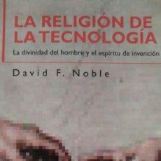 Libros de segunda mano: LA RELIGIÓN DE LA TECNOLOGÍA - LA DIVINIDAD DEL HOMBRE Y EL ESPÍRITU DE INVENCIÓN. DAVID F. NOBLE.. Lote 195098701