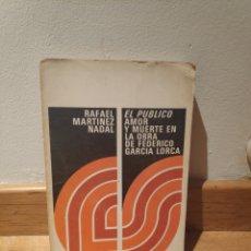 Libros de segunda mano: RAFAEL MARTÍNEZ NADAL EL PÚBLICO AMOR Y MUERTE EN LA OBRA DE FEDERICO GARCÍA LORCA. Lote 195150072