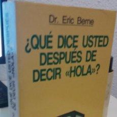 Libros de segunda mano: ¿ QUÉ DICE USTED DESPUÉS DE DECIR HOLA ? - BERNIE, DR. ERIC. Lote 195227963