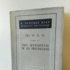 Libros de segunda mano: DEL 90 AL 36 TOMO III VIDA SENTIMENTAL DE UN PROVINCIANO. R. SÁNCHEZ DÍAZ. TRABAJOS ESCONDIDOS. 1952. Lote 195321947