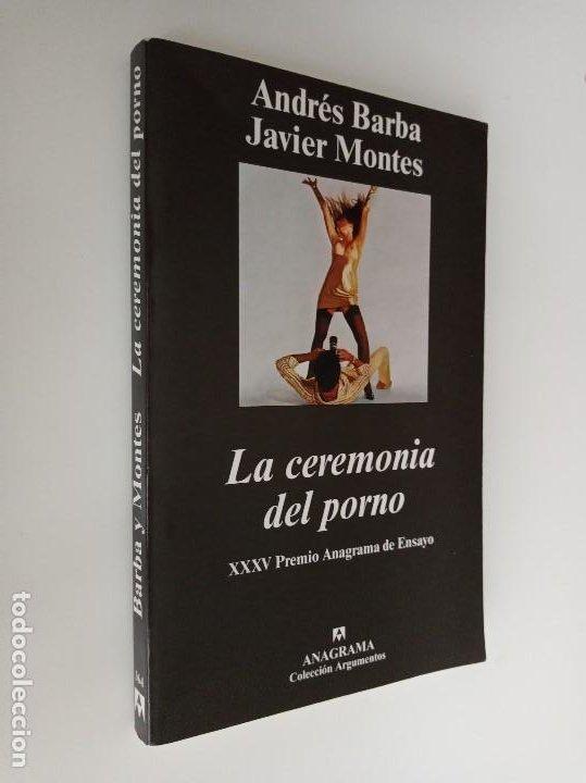 LA CEREMONIA DEL PORNO, ANDRÉS BARBA, JAVIER MONTES. XXXV PREMIO ANAGRAMA DE ENSAYO. (Libros de Segunda Mano (posteriores a 1936) - Literatura - Ensayo)