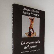 Libros de segunda mano: LA CEREMONIA DEL PORNO, ANDRÉS BARBA, JAVIER MONTES. XXXV PREMIO ANAGRAMA DE ENSAYO.. Lote 195334480