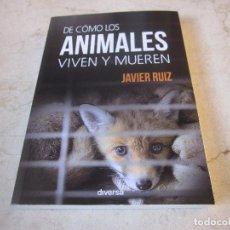 Libros de segunda mano: JAVIER RUIZ - DE COMO LOS ANIMALES VIVEN Y MUEREN - DIVERSA 2016. Lote 195445327