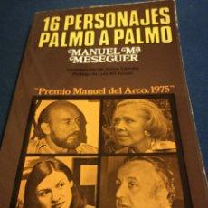 Libros de segunda mano: 16 PERSONAJES PALMO A PALMO MANUEL M MESEGUER DOPESA PRIMERA EDICIÓN DEDICADO. Lote 195513111