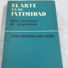 Libros de segunda mano: EL ARTE EN SU INTIMIDAD - JUAN ANTONIO GAYA NUÑO, AGUILAR, 1957 CON ILUSTRACIONES EN BYN. Lote 195513597