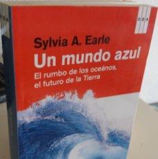 Libri di seconda mano: UN MUNDO AZUL EL RUMBO DE LOS OCEÁNOS, EL FUTURO DE LA TIERRA - EARLE, SYLVIA A.. Lote 196606750