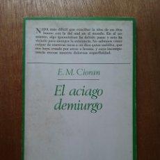Libros de segunda mano: EL ACIAGO DEMIURGO, E M CIORAN, TAURUS, 1979. Lote 197240088