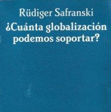 Libros de segunda mano: ¿CUÁNTA GLOBALIZACIÓN PODEMOS SOPORTAR?, RÜDIGER SAFRANSKI. Lote 197376522
