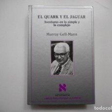 Libros de segunda mano: MURRAY GELL-MANN EL QUARK Y EL JAGUAR AVENTURAS EN LO SIMPLE Y LO COMPLEJO Y99408W . Lote 197549753